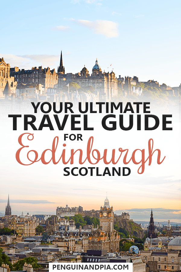 Ultimate Travel Guide For Edinburgh Scotland